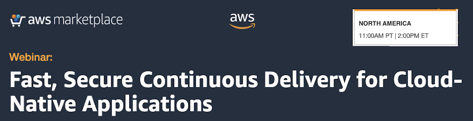 AWS: Fast, Secure Continuous Delivery for Cloud-Native Applications (Oct 28th)