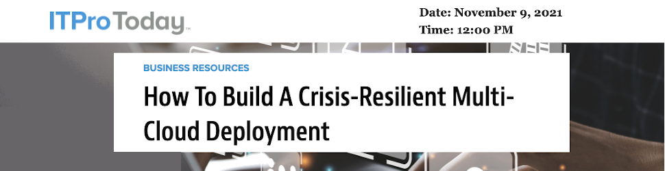 ITProToday: How To Build A Crisis-Resilient Multi-Cloud Deployment (Nov. 9th)