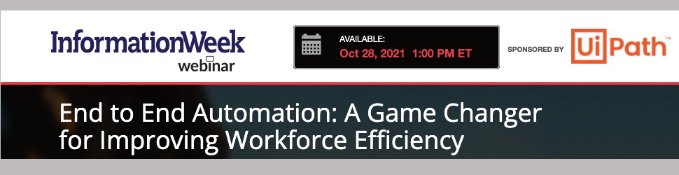InformationWeek: End to End Automation: A Game Changer for Improving Workforce Efficiency (Oct. 28th)