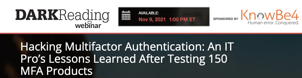 DARKReading: Hacking Multifactor Authentication: An IT Pro's Lessons Learned After Testing 150 MFA Products (Nov. 9th)